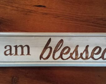 I am Blessed--wood burned sign