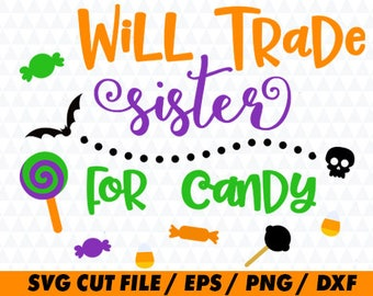 Will Trade Sister For Candy SVG, Halloween svg, Halloween Cricut, Halloween Candy svg, Candy cricut, Pumpkin svg, Pumpkin cricut, Candy svg