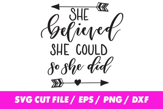 She Believed She Could So She Did Svg Quote Svg Lettering