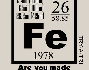 Periodic Table Are you made of Iron Triathlon T-Shirt Try-A-Tri