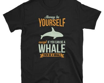 Whale Shirt Whale Gift Always Be Yourself