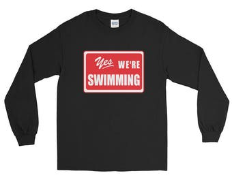 Yes We're Swimming Long Sleeve T-Shirt- swim team | swim coach | swimmer  | swim taxi driver | sports parents | swim meet | competition