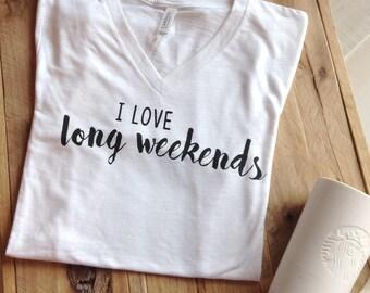 DISCOUNTED TEE, Weekend shirt, tshirt women, I Love Long Weekends Tee, Mom Tee, Womens T Shirt, t shirts for women, graphic tee