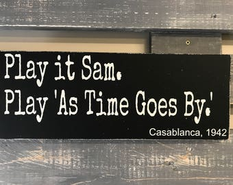 Play it Sam. Play as time goes by. Casablanca, Movie Quote
