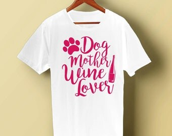 Dog Mother Wine Lover T-Shirt Funny Wine Lover Tee Shirt Dog Lover Women Shirt Cute Dog Mom T shirt Funny Dog Mummy Shirt I love dogs, wine