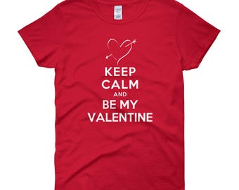 Keep Calm and Be My Valentine Women's Short Sleeve T-shirt