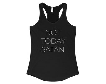 Not Today Satan Tank Top - Women's Racerback Tank - Gift for Her - Workout Tank - Fitness Tank - Christian Tank - Faith Based Apparel