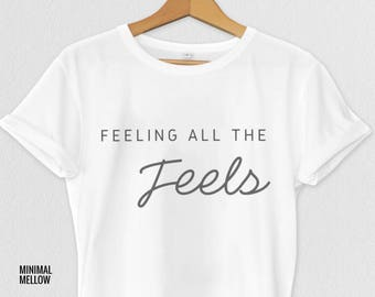 Feeling All The Feels - Woman's T-shirt Top, Funny Tumblr Shirt, Feeling The Feels, Gifts for Her, Woman's fashion
