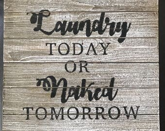 Laundry today or Naked Tomorrow Laundry Sign- Wall Sign Wooden Sign - Home Decor - Quote - Rustic Chic Wood Signs - Grey washed- Decorations