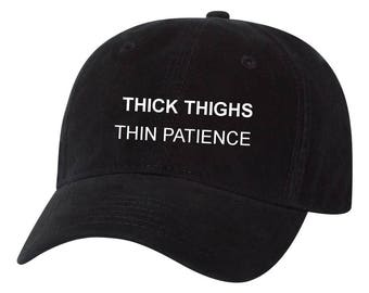 Thick Thighs Thin Patience Dad Hat Unstructured Hat