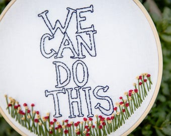 We Can Do This Hand Embroidered Hoop,
