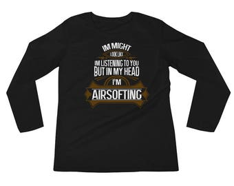 Funny Airsoft Long Sleeve Gear Not Listening, Just Airsofting