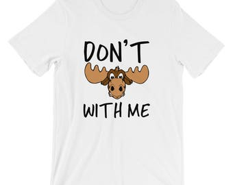 Don't Moose With Me - Moose Tshirts - Men's Tshirts
