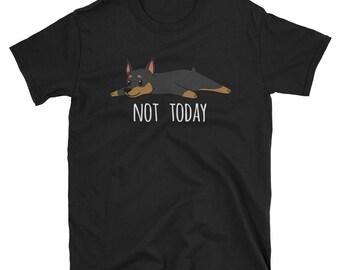 Funny Not Today Miniature Pinscher T-Shirt, Cute Min Pin Gift Shirt