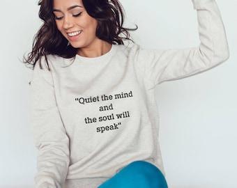 Quiet The Mind And Soul Will Speak Sweatshirt #R