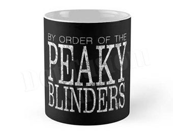 By Order of the Peaky Blinders Mug,Birthday Gift, Humor Mugs, Mugs with Saying, Funny Quote Mugs, Mugs for Men, Personalized Mugs for Gift