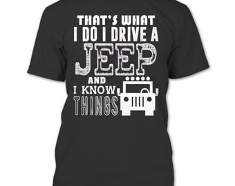 That's What I Do T Shirt, I Drive A Jeep T Shirt