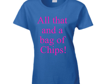 All That And A Bag Of Chips! T Shirt