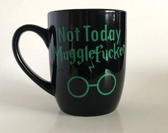 Not Today Mugglefucker Harry Potter Mug, Coffee Mug, Custom Coffee Mug, Funny Coffee Mug, Cool Coffee Mug, Unique Coffee Mug, Coffee Mug