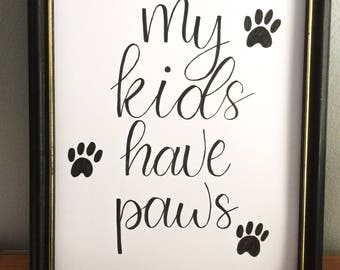 My Kids Have Paws 8.5x11 Hand Lettered Print