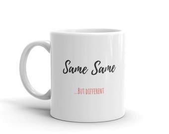 """Coffee Mug Gift: """"Same Same...But Different"""""""