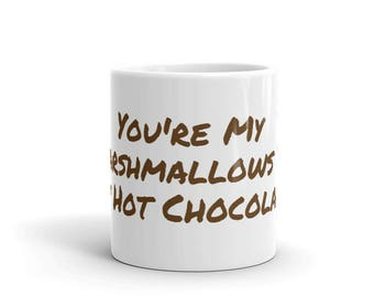 You're My Marshmallows To My Hot Chocolate Mug  Made in the USA