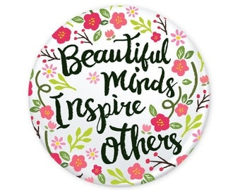 """Beautiful Minds Inspire Others Quote Floral Button 1.25"""" (Pin Back or Magnet)"""
