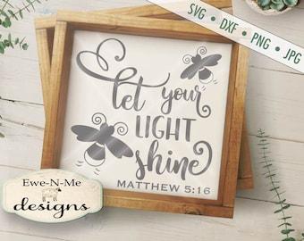 Let Your Light Shine SVG - firefly svg - Matthew 5:16 svg  - Bible Verse SVG - Christian SVG  -  Commercial Use svg, dxf, png, jpg files