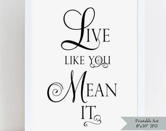 Live like you Mean It - Inspirational Art Print - Do it Yourself Printable Wall Art Black and White Simple Script - INSTANT DOWNLOAD