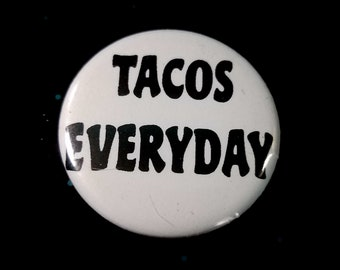 Tacos Everyday 1 Inch Button