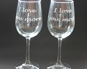 I love you more I love you most Etched Wine Glasses