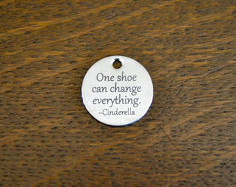 One shoe can change everything, Custom Laser Engraved Stainless Steel Charm CC665