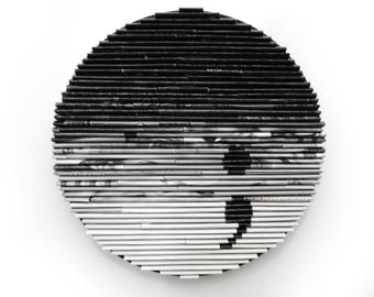 SEMICOLON gradient round wall art - made from recycled magazines, unique 6 inch circle, black white and grey, mental illness, love yourself