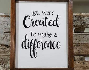 """You Were Created To Make A Difference Framed Wood Sign Farmhouse Sign 9"""" x 12""""  Wood Framed Farmhouse Decor Sign"""