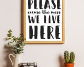 "Printable Quote Art Print ""Please Excuse the Mess, We Live Here"" Home Decor Gallery Wall Family Felix and Felicity Dining Living Family Room"