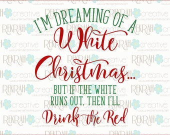 DIGITAL FILE ONLY I'm Dreaming of a White Christmas, but I'll drink the red, Wine Bottle Label png file