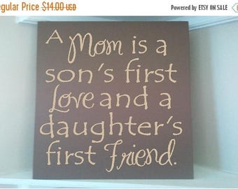 ON SALE Beautiful wooden sign with vinyl quote, a mom is a son's first love and a daughters first friend