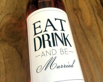 Eat Drink and be Married Wine Labels, Wedding Wine Label, Custom, Personalized, Label, Engagement, Sticker, Party, Favor, Decoration, Decor