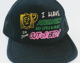1980's trucker hat- I Have Absolutely No Idea What I'm Doing Out Of Bed