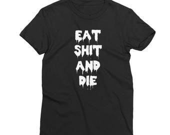 Eat S**t and Die Shirt