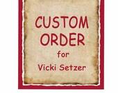 Custom Order for Vicki Setzer