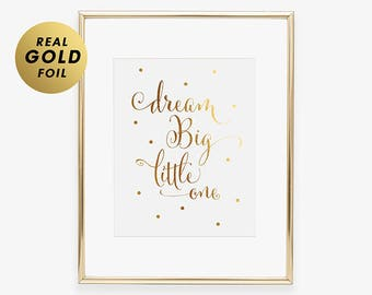 Dream Big Little One GOLD FOIL PRINT Real Gold Metallic Foil Art Print Kid Room Script Quote Girl Boy Nursery Poster Wall Art A10