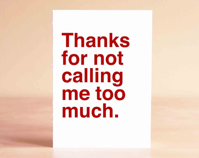 Funny Valentine Card - Funny Friend Valentine Card - Boyfriend Valentine Card - Thanks for not calling me too much.