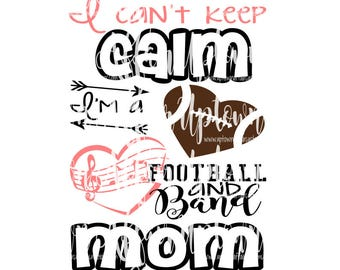 I Can't Keep Calm I am a Football and Band Mom SVG/DXF/PNG Digital Cut File