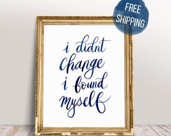 i didn't change, i found myself | Encouraging Quotes | 8x10 Fine Art Print | FREE Shipping
