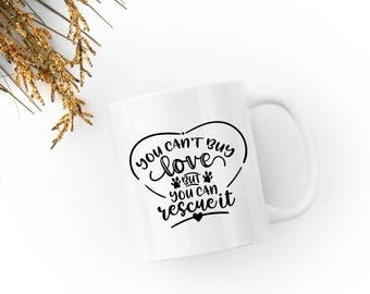 You Can't Buy Love But You Can Rescue It Ceramic Mug | Perfect for Coffee, Tea, Hot Chocolate