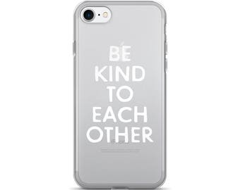 iPhone 7 case, Be kind to each other, Clear iPhone case, iPhone 7 Plus Case, Typography phone case, Made in USA, Ship Worldwide, iPhone 6