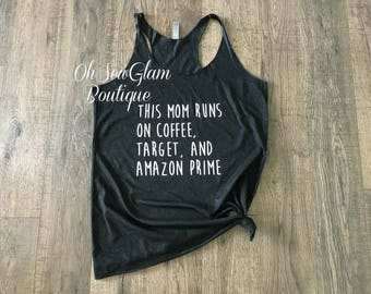 This mom runs on coffee - Target Shirt - Amazon Prime Shirt - Womens T-shirt - Ladies Shirt - Mom Shirt - Mom Life Shirt - Mom Tank