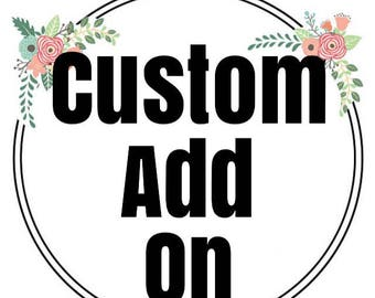 Add on for custom work, custom design, recoloring, please message first before purchasing