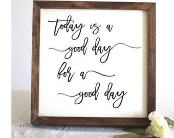 Today is a Good Day for a Good Day Wood Sign | Home Decor | Good Day Sign | Wall Decor | Fixer Upper | Farmhouse Decor | Wooden Sign - HD-48